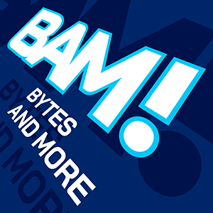 BAM! Bytes and More
